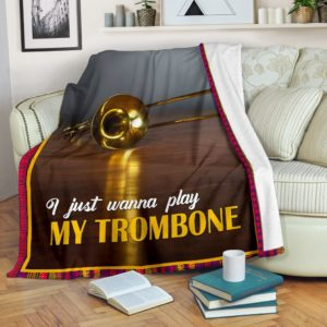 I JUST WANNA PLAY MY TROMBONE@_springlifepro_trombyd340@premium-blanket I Just Wanna Play My Trombone Fleece Blanket, Personalized Gifts, Custom Blanket 603885