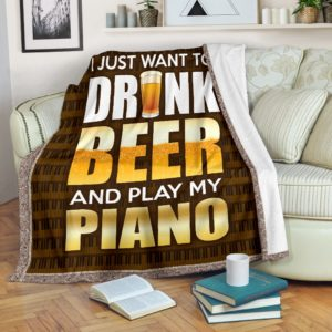 I JUST WANT TO DRINK BEER AND PLAY MY PIANO@_springlifepro_justpiano847@premium-blanket I Just Want To Drink Beer And Play My Piano Fleece Blanket, Personalized Gifts, Custom Blanket 603664