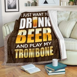 I JUST WANT TO DRINK BEER AND PLAY MY TROMBONE@_springlifepro_playtrom48758@premium-blanket I Just Want To Drink Beer And Play My Trombone Fleece Blanket, Personalized Gifts, Custom Blanket 603638