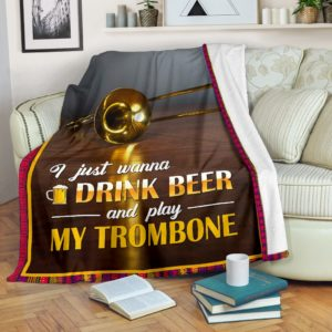 I JUST WANNA DRINK BEER AND PLAY MY TROMBONE@_springlifepro_tromanna8733@premium-blanket I Just Wanna Drink Beer And Play My Trombone Fleece Blanket, Personalized Gifts, Custom Blanket 603560