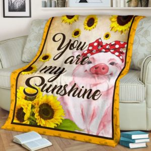 pig- you are my sunshine blanket@_proudteaching_pig56789890hjh@premium-blanket Pig- You Are My Sunshine Blanket Fleece Blanket, Personalized Gifts, Custom Blanket 598120