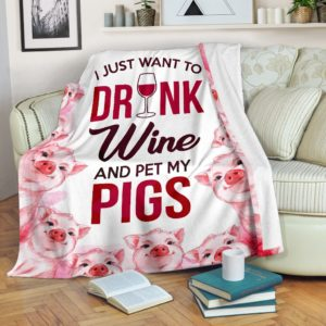 I JUST WANT TO DRINK WINE AND PET MY PIGS BLANKET@_animallovepro_pigswin8748@premium-blanket I Just Want To Drink Wine And Pet My Pigs Blanket Fleece Blanket, Personalized Gifts, Custom Blanket 593954