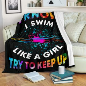 Swimming - I know i swim like a girl try to keep up@_summerlifepro_swimartr3656@premium-blanket Swimming - I Know I Swim Like A Girl Try To Keep Up Fleece Blanket, Personalized Gifts, Custom Blanket 590836