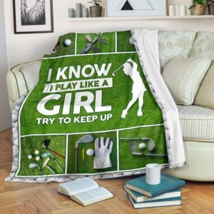 GOLF I KNOW I PLAY LIKE A GIRL TRY TO KEEP UP@_proudteaching_golfkeep98@premium-blanket Golf I Know I Play Like A Girl Try To Keep Up Fleece Blanket, Personalized Gifts, Custom Blanket 587645