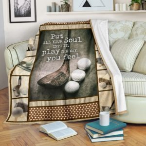 GOLF - PUT ALL YOUR SOUL INTO IT PLAY THE WAY YOU FEEL@_golflifepro_golfput653@premium-blanket Golf - Put All Your Soul Into It Play The Way You Feel Fleece Blanket, Personalized Gifts, Custom Blanket 586995